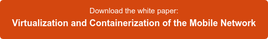 Download the white paper: Virtualization and Containerization of the Mobile  Network